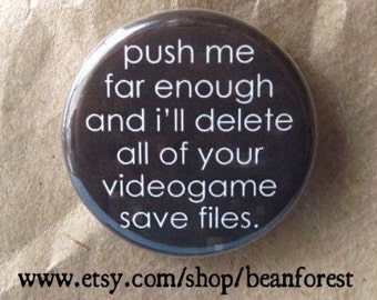 i will delete your videogame save files - pinback button badge