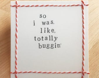 So I was, like, totally buggin. Handmade card. Clueless quote (blank inside)