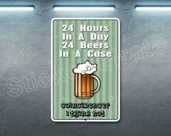 "24 Hours In A Day 24 Beers In A Case 8"" x 12""  Aluminum Novelty Sign"
