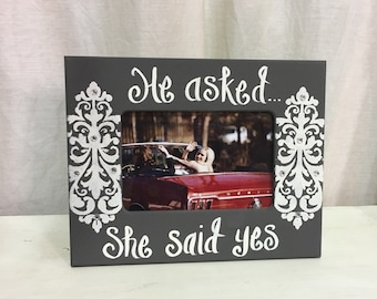 Hand Painted 5x7 He Asked...She Said Yes Frame in Grey and White