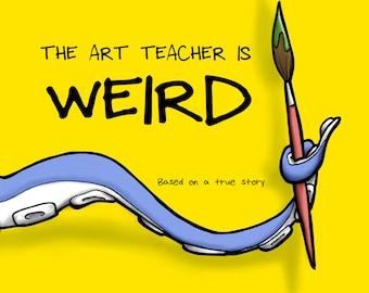 The Art Teacher Is Weird Picture Book