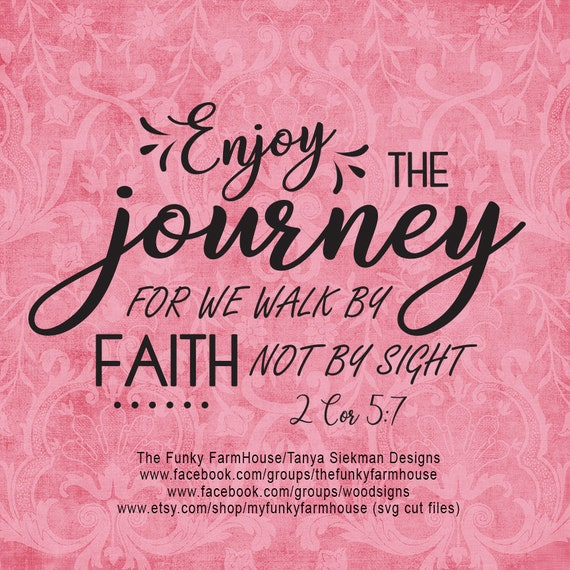 """SVG, & PNG - """"Enjoy the journey ...for we walk by faith not by sight"""""""