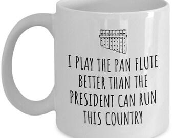 Funny Pan Flute Mug - Pan Flute Gift - I Play Pan Flute Better Than The President