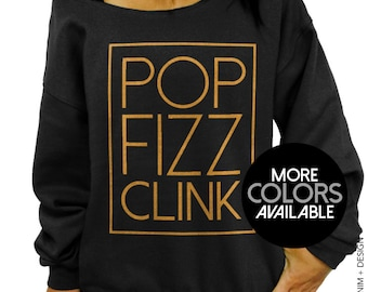 Pop Fizz Clink, Cheers, New Years, Eve, Slouchy, Oversized, Sweatshirt, Celebration, Party, Champagne, Womens clothing, Sweater, Plus Size
