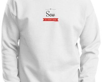 I Sew So I Don't Snap Premium Crewneck Sweatshirt F260 - PP-398