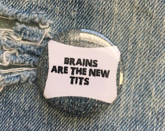 BRAINS are the NEW TITS,  1.5 inch pin back button, feminist pins, feminists buttons