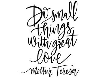 Do Small Things with Great Love Mother Teresa SVG file - handlettered SVG design - sign making SVG - Vinyl Designs - Png file