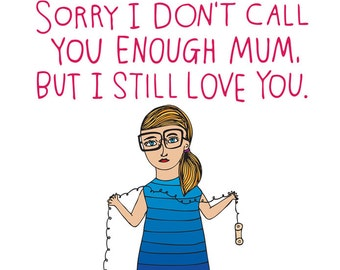 Mothers Day Card - Sorry I Don't Call You Enough Mum, But I Still Love You -  GIRL VERSION