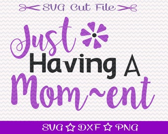 Mom SVG File / Mother's Day SVG File / Mothers Day SVG Cutting File / Mother SvG / Best Mom svg / Having a Moment