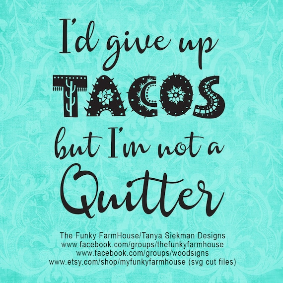 """SVG, & PNG - """"I'd give up TACOS but I'm not a Quitter"""""""