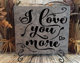 I Love You More Ceramic Tile Sign/Wedding/Anniversary/Home/Love/Birthday/Mothers Day