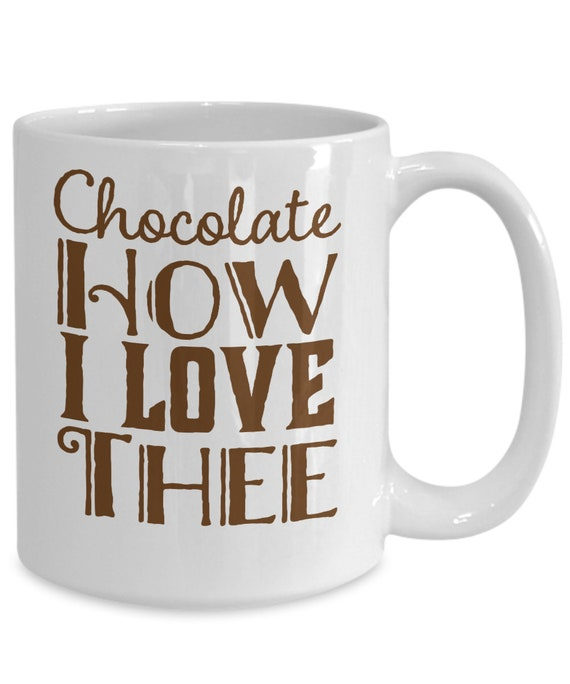 Gifts for chocoholics - chocolate how i love thee mug - witty hot cocoa or coffee cup