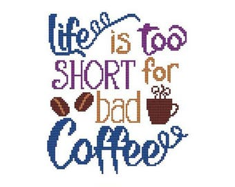 Life Is Too Short For Bad Coffee Counted Cross Stitch PDF Pattern