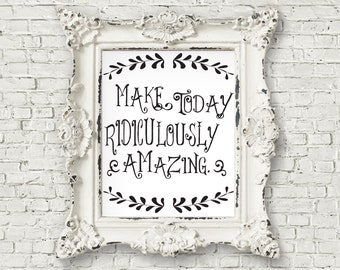 Print by Honey and Fizz - Make today ridiculously amazing. An inspiring quote printed on matt 200gsm paper - white
