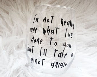 I'm not really sure what I've done to you, but I'll take a pinot grigio wine glass - Vanderpump Rules quote, Stassi Schroeder