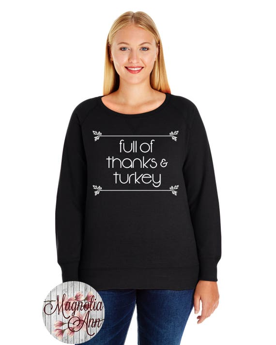 Full of Thanks and Turkey, French Terry Pullover Sweatshirt, Size Small-4X, Plus Size Clothing, Thanksgiving Shirt, Plus Size Sweatshirt