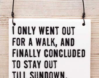 porcelain wall tile screenprinted text i only went out for a walk, and finally concluded to stay out till sundown, for going... -john muir