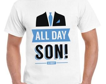 All Day Son Schmidt Tshirt | New Girl T-Shirt Tee Nick Miller Cece Winston Jess TV Quote Meme Gift Him Her douchebag jar Schmidt Happens uk