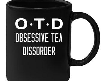 Tea - OTD Obsessive Tea Disorder 11 oz Black Coffee Mug