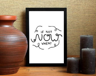 If not now, when? Print / Typography Wall Art / Printable Poster / Home / Instant Download