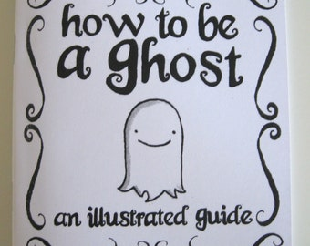 How to be a Ghost: An Illustrated Guide