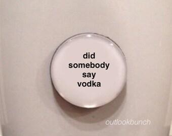 Quote | Mug | Magnet | Did Somebody Say Vodka