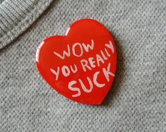 wow you really suck - brooch