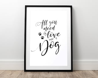 All you need is love - Dog Print, Pet Print, Dog Saying, Dog Poster, Dog Wall Art, Dog Quote, Dog Gift, Dog Lover, Puppy, Dog, Paw Print