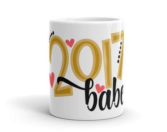 2017 Babe, New Year's Mug, Girly Mugs, Gifts For Her, 2017 Mug, Auld Lang Syne, Birthday Gift, Funny Coffee Mug, Unique Mug, Valentines Day