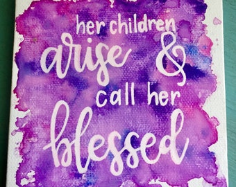 Her Children Arise and Call Her Blessed 4x4 canvas | mother's day