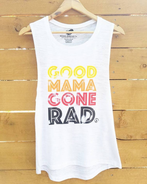 Good Mama Gone RAD Tank, Rad Mama, Rad Mom, Good Mama Gone Rad Tshirt, Rad Tshirt, Rad Mom Tshirt, Rad Mama Tee, Rad Mama Shirt