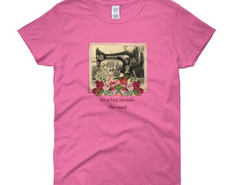 Sewing Mends the Soul Vintage Hand Crank Sewing Machine & Roses Misses Ladies Women's T-Shirt S M L XL 2X 3X Tee Shirt Short Sleeve