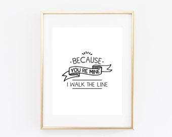 Because you're mine I walk the line. 8x10 Valentine's day print. Love print. Love quote print. Johnny Cash