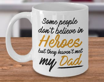 DAD Mug, Some People Don't Believe In Heroes but They Haven't Met My Dad Mug, Funny Mug for Dad, Birthday Gift for Dad, Father's Day Gift