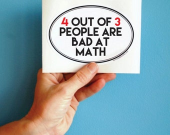 4 out of 3 people are bad at math vinyl bumper sticker