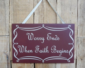 Worry Ends When Faith Begins, 9.5 x 6 wall sign, wall hanging, inspirational sign, decorative wood, Worry, Faith, Don't Worry, Have Faith