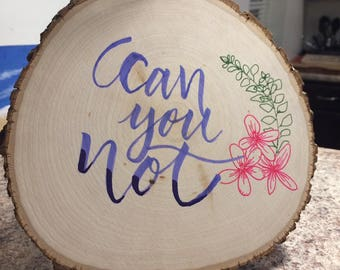 Can You Not Calligraphy on Wood