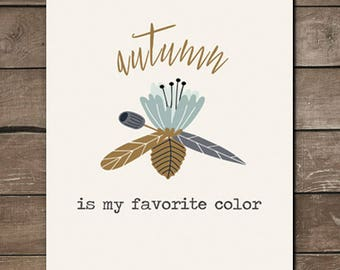 Autumn is my favorite color, fall print, wall print