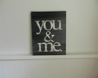 you and me - 8x10 hand painted canvas sign - dark grey - charcoal and white