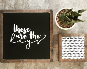 These Are The Days - Home Decor Painted Sign / Mantelpiece / Entryway Artwork / Inspriational Signage