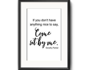 If you don't have anything nice to say, come sit with me  Dorothy Parker quote, typography