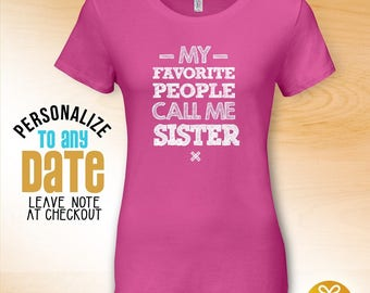 My Favorite People Call Me Sister, Sister Gift, Sister Birthday, Sister tshirt, Sister Gift Idea,