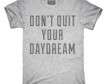 Don't Quit Your Daydream T-Shirt, Hoodie, Tank Top, Gifts