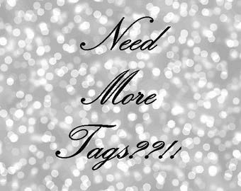 Need more tags? Didn't order enough? Need an amount not listed?