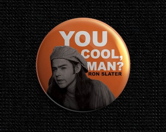 """Dazed and Confused """"Ron Slater, You cool, Man?"""" 1 1/2 inch pin back button"""
