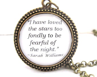 """Sarah Williams Quote Necklace, """"I have loved the stars too fondly to be fearful of the night."""",  Inspirational Quote Necklace, Writers Quote"""