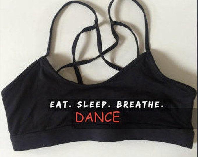 New Year Sale! Eat. Sleep. Breathe. Dance! Dance Bra, Ballet Bra, Barre Bra, Yoga Bra, Cheer Bra, Gymnastics Bra, Womens Bra, Girls Bra,