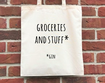 Groceries and stuff... gin - funny gin tote bag, gin lovers shopping bag! Perfect gift for her or birthday gift