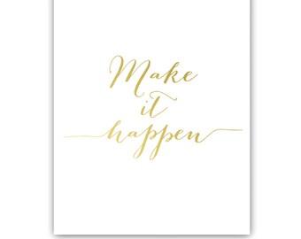 Make It Happen Gold Foil Print - Work Pretty, Inspirational Print, Hand Lettering Print, Stationery, Inspirational Print, Wall Gallery