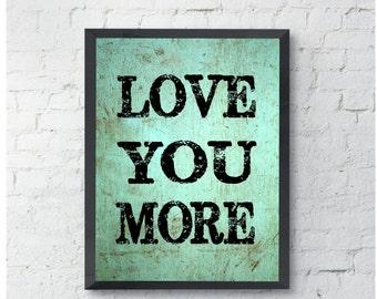 Love you more Art Print, love qoute, home decor, wall art